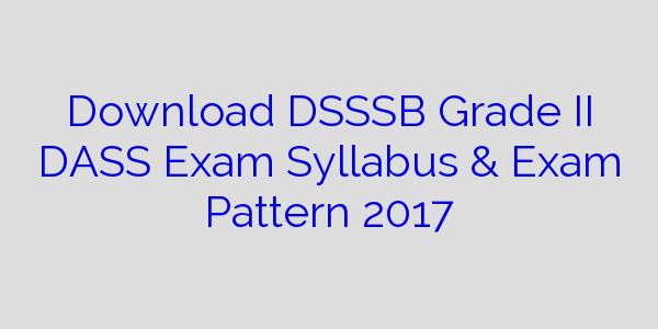 Download DSSSB Grade II DASS Exam Syllabus & Exam Pattern 2017