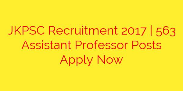 JKPSC Recruitment 2017 | 563 Assistant Professor Posts Apply Now