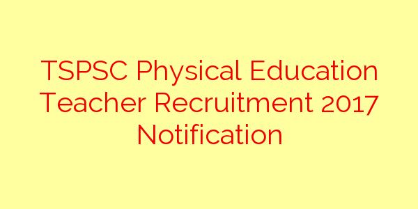 TSPSC Physical Education Teacher Recruitment 2017 Notification