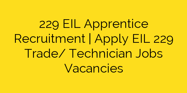 229 EIL Apprentice Recruitment | Apply EIL 229 Trade/ Technician Jobs Vacancies