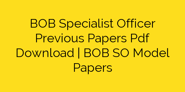 BOB Specialist Officer Previous Papers Pdf Download | BOB SO Model Papers