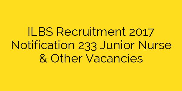 ILBS Recruitment 2017 Notification 233 Junior Nurse & Other Vacancies
