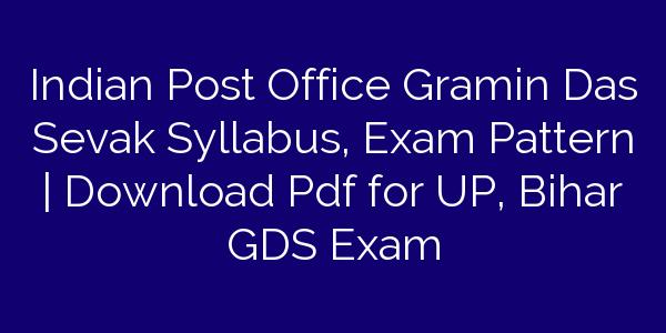 Indian Post Office Gramin Das Sevak Syllabus, Exam Pattern   Download Pdf for UP, Bihar GDS Exam