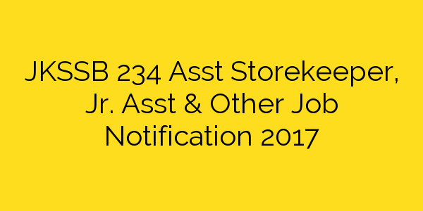 JKSSB 234 Asst Storekeeper, Jr. Asst & Other Job Notification 2017