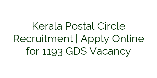 Kerala Postal Circle Recruitment  | Apply Online for 1193 GDS Vacancy