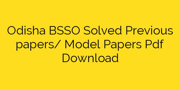 Odisha BSSO Solved Previous papers/ Model Papers Pdf Download