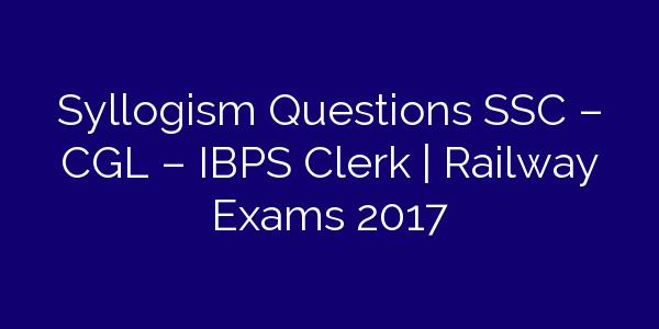 Syllogism Questions SSC – CGL – IBPS Clerk | Railway Exams 2017