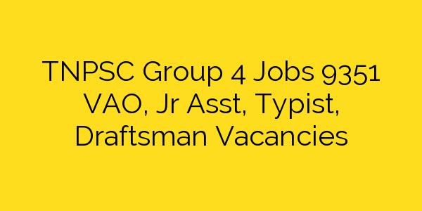TNPSC Group 4 Jobs 9351 VAO, Jr Asst, Typist, Draftsman Vacancies