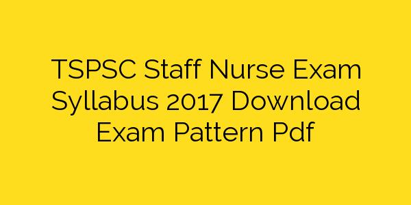 TSPSC Staff Nurse Exam Syllabus 2017 Download Exam Pattern Pdf