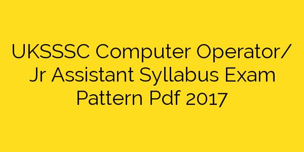 UKSSSC Computer Operator/ Jr Assistant Syllabus Exam Pattern Pdf 2017