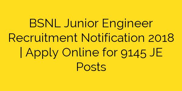 BSNL Junior Engineer Recruitment Notification 2018 | Apply Online for 9145 JE Posts
