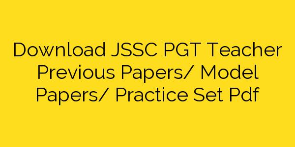 Download JSSC PGT Teacher Previous Papers/ Model Papers/ Practice Set Pdf