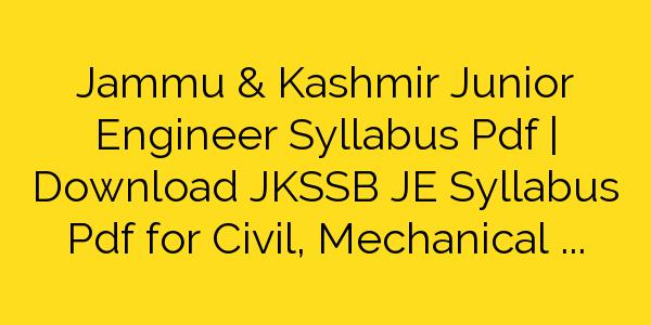 Jammu & Kashmir Junior Engineer Syllabus Pdf   Download JKSSB JE Syllabus Pdf for Civil, Mechanical & Electrical