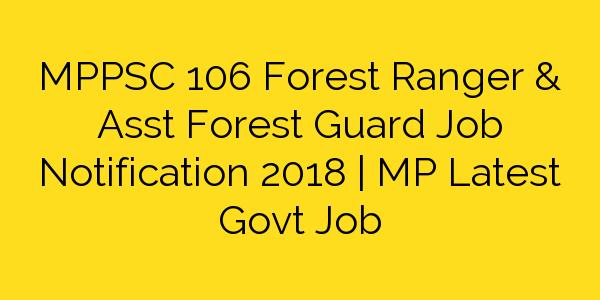 MPPSC 106 Forest Ranger & Asst Forest Guard Job Notification 2018 | MP Latest Govt Job