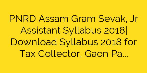 PNRD Assam Gram Sevak, Jr Assistant Syllabus 2018| Download Syllabus 2018 for Tax Collector, Gaon Panchayat Adhikari