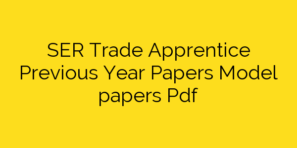 SER Trade Apprentice Previous Year Papers Model papers Pdf