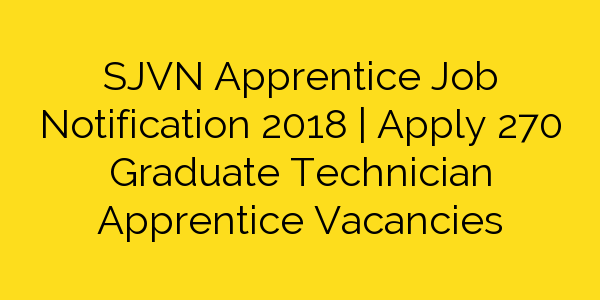 SJVN Apprentice Job Notification 2018   Apply 270 Graduate Technician Apprentice Vacancies