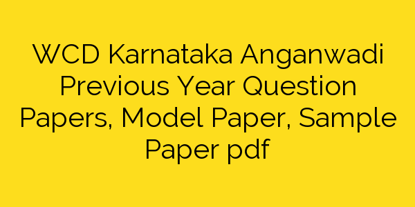 WCD Karnataka Anganwadi Previous Year Question Papers, Model Paper, Sample Paper pdf