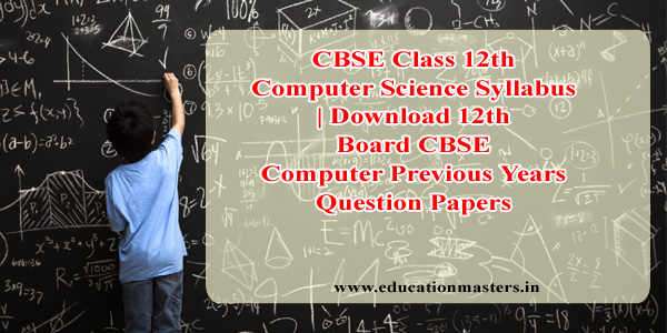 CBSE Class 12th Computer Science Syllabus | Download 12th Board CBSE Computer Previous Years Question Papers